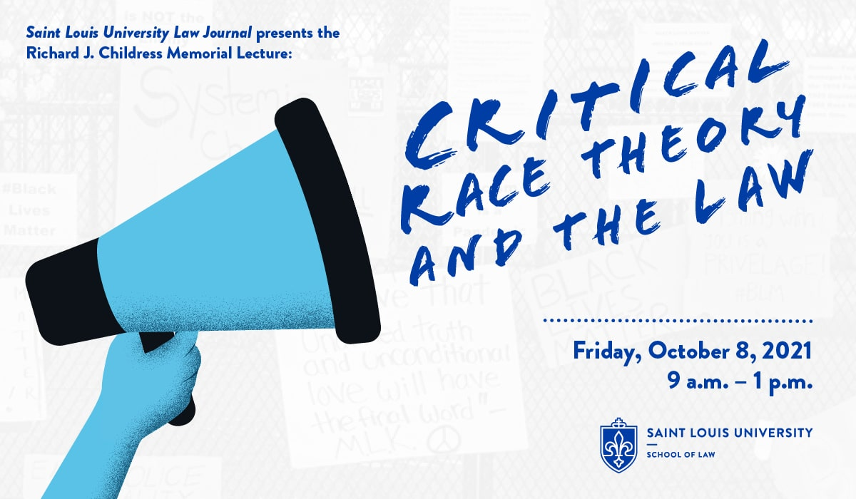 Graphic depicts a blue hand holding a megaphone, out of which comes the words Critical Race Theory and the Law / Thursday, October 7, 2021 5 p.m. to 6:30 p.m., Friday, October 8, 2021 9 a.m. to 1 p.m., Saint Louis University School of Law logo