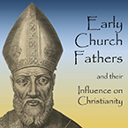 Early Church Fathers and their Influence on Christianity